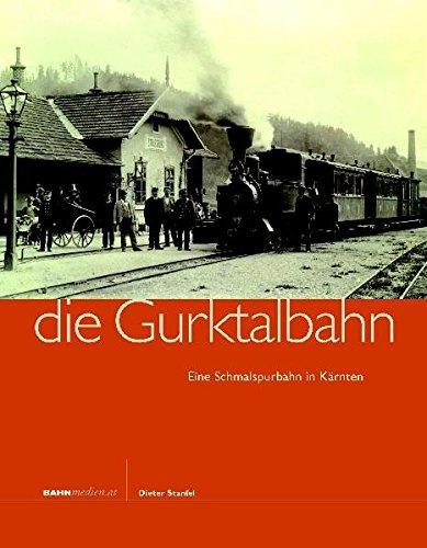 Die Gurktalbahn: Eine Schmalspurbahn in Kärnten