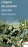 L'Algérie des passions : 1870-1939 par Darmon