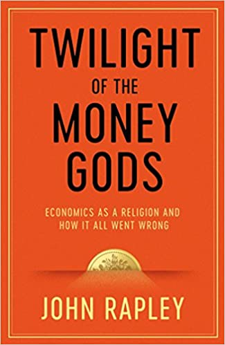 Twilight of the Money Gods: Economics As a Religion and How It All