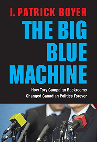 Post National Canadian - The Big Blue Machine: How Tory Campaign Backrooms Changed Canadian Politics Forever