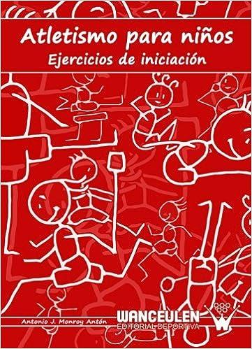 Atletismo Para Niños: Amazon.es: Monroy Antón, Antonio J: Libros