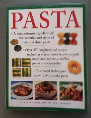 Pasta: A Comprehensive Guide to all the Varieties and Styles of Fresh and Dried Pasta