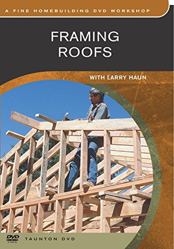 Framing Roofs: with Larry Haun by FINE WOODWORKING WOR