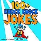 100+ Knock Knock Jokes: Funny Knock Knock Jokes for Kids (Knock Knock Joke Series) Hörbuch von Johnny B. Laughing Gesprochen von: Angel Heaven Lee