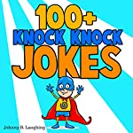 100+ Knock Knock Jokes: Funny Knock Knock Jokes for Kids (Knock Knock Joke Series) | Johnny B. Laughing