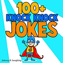 100+ Knock Knock Jokes: Funny Knock Knock Jokes for Kids (Knock Knock Joke Series) Audiobook by Johnny B. Laughing Narrated by Angel Heaven Lee