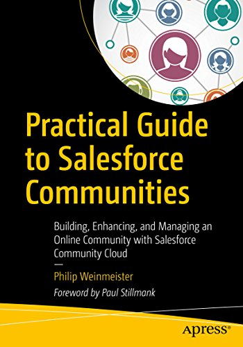 Practical Guide to Salesforce Communities: Building, Enhancing, and Managing an Online Community with Salesforce Community Cloud (Best Cloud Development Platform)