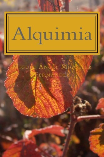 Alquimia (Spanish Edition) [Miguel Angel Miguelez Fernandez] (Tapa Blanda)