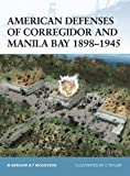 American Defenses of Corregidor and Manila Bay 1898-1945 (Fortress)