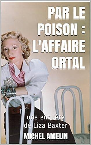 Ebooks Google Nook herunterladen PAR LE POISON, l'Affaire Ortal: une enquête de Liza Baxter. Humour noir à l'anglaise (French Edition) PDF ePub