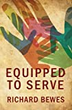Equipped to Serve, Richard Bewes, 1781912866