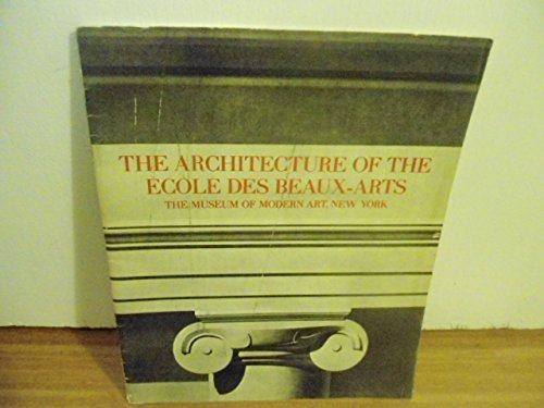 The Architecture of the Ecole des beaux-arts: An exhibition presented at the Museum of Modern Art, New York, October 29, 1975-January 4, 1976 : [catalog]