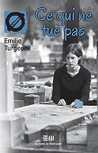 Ce qui ne tue pas par Emilie Turgeon