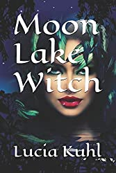Moon Lake Witch (Moon Lake Supernatural Cozy Mystery Series) (Volume 1)