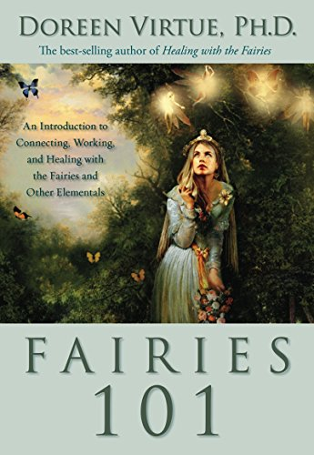 Fairies 101: An Introduction to Connecting, Working, and Healing with the Fairies and Other E lementals Hardcover – Illustrated, March 1, 2007