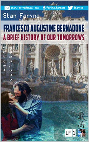 Francesco Augustine Bernadone: A Brief History of Our Tomorrows (Love and Fear: The Future is Bucharest Book 1) by [Faryna, Stan]