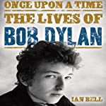 Once Upon a Time: The Lives of Bob Dylan | Ian Bell