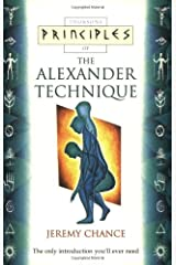 Principles of the Alexander Technique: The Only Introduction You'll Ever Need (Thorsons Principles) Paperback