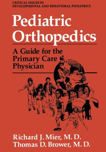 Pediatric Orthopedics: A Guide for the Primary Care Physician (Critical Issues in Developmental and Behavioral Pediatrics) by Springer