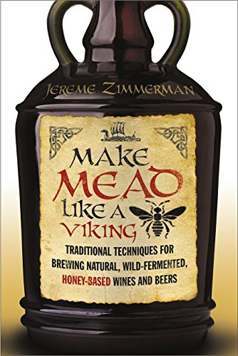 (Make Mead Like a Viking: Traditional Techniques for Brewing Natural, Wild-Fermented, Honey-Based Wines and Beers )