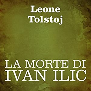 La morte di Ivan Ilic [The Death of Ivan Ilyich] Audiobook
