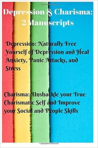 Book Depression and Charisma: 2 Manuscripts: Naturally Free Yourself of Depression and Heal Anxiety, Panic Attacks, and Stress. Charisma: Unshackle your True ... and Improve your Social and People Skills