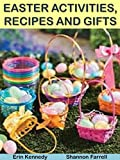 Easter Activities, Recipes and Gifts (Holiday Entertaining Book 24)