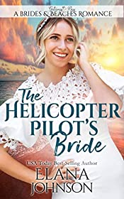 The Helicopter Pilot's Bride: Clean Beach Romance in Getaway Bay (Brides & Beaches Romance Book 1)