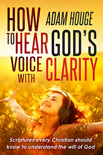 How to Hear God's Voice with Clarity -Scriptures that Every Christian Should Know to Understand the Will of God