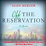 Off the Reservation: A Novel | Glen Merzer