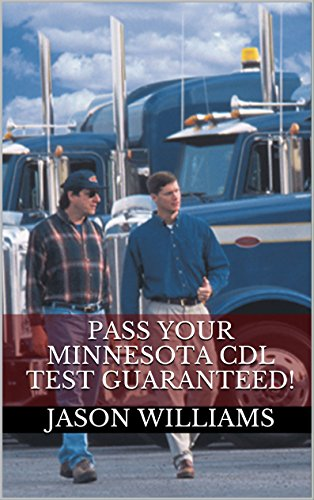 Pass Your Minnesota CDL Test Guaranteed! 100 Most Common Minnesota Commercial Driver's License With Real Practice Questions