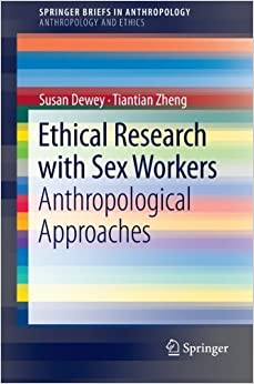 Book Ethical Research with Sex Workers: Anthropological Approaches (SpringerBriefs in Anthropology) by Susan Dewey (2013-04-23)