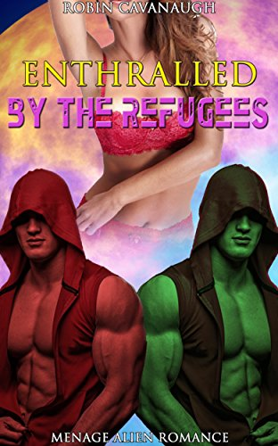 Enthralled by the Refugees: Menage Alien Romance