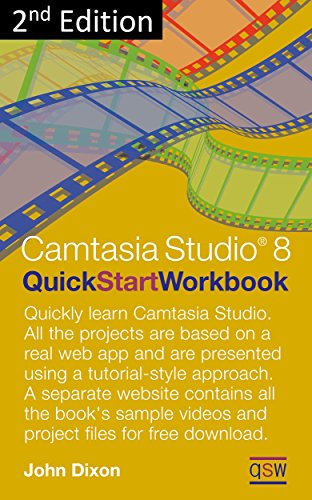 Camtasia Studio 8 Quick Start Workbook by John Dixon