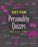 101 Fun Personality Quizzes: Who Are You . . . Really?!