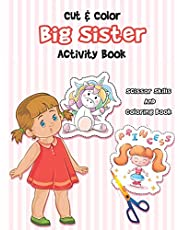 Cut And Color - Big Sister Activity Book: A Fun Big Sis Coloring Book For Cute Girls With Unicorns, Fairies, Mermaids and More! - Perfect For Little ... Baby Sibling (going to be a big sister book)
