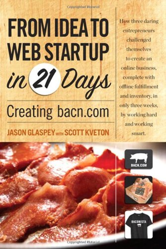From Idea to Web Start-up in 21 Days: Creating bacn.com by Jason Glaspey , Scott Kveton, Publisher : New Riders Press