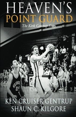 Heaven's Point Guard: The Kirk Gentrup Story by Ken Cruiser Gentrup (2015-02-27)