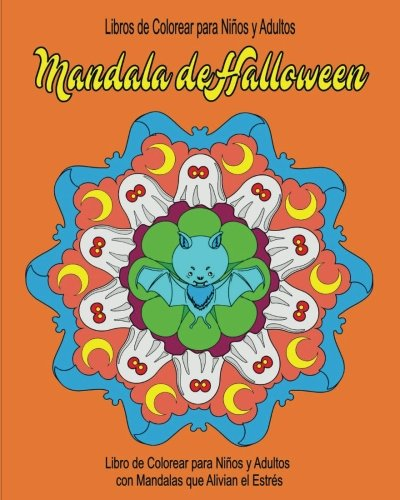 Libros de Colorear para Ninos y Adultos: Mandala de Halloween: Libro de Colorear para Ninos y Adultos  con Mandalas que Alivian el Estres (libro para ... niños y adultos) (Volume 1) (Spanish Edition) ()