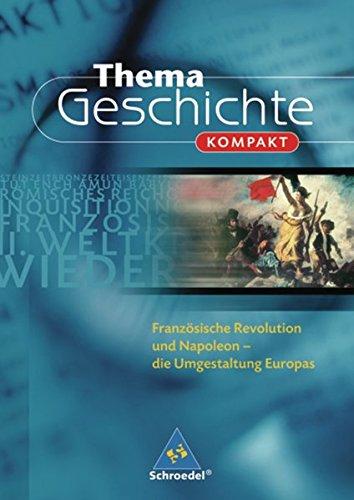 Thema Geschichte kompakt: Französische Revolution und Napoleon: Die Umgestaltung Europas