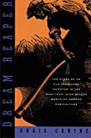 Dream Reaper: The Story of an Old-Fashioned Inventor in the High-Tech, High-Stakes World of Modern Agriculture (Sloan Technology Series)