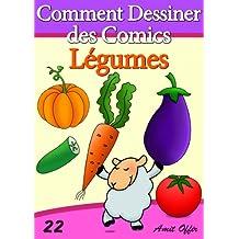 Livre de Dessin: Comment Dessiner des Comics - Légumes (Apprendre Dessiner t. 22) (French Edition)