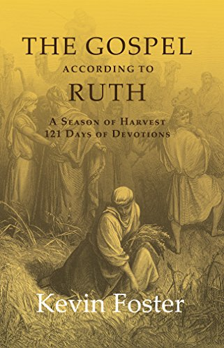 The Truth According to Ruth: A Season of Harvest 121 Days of Devotions