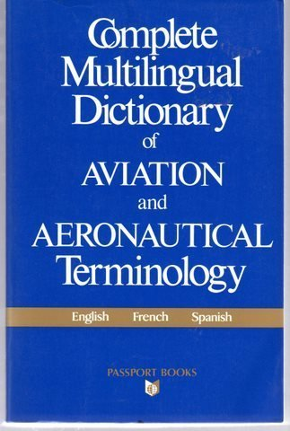 Complete Multilingual Dictionary of Aviation and Aeronautical Terminology: English French Spanish (Language - Professional Resources) (English, French and Spanish Edition)