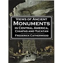 Views of  Ancient Monuments  in Central America, Chiapas and Yucatan (1844) (Linked Table of Contents)