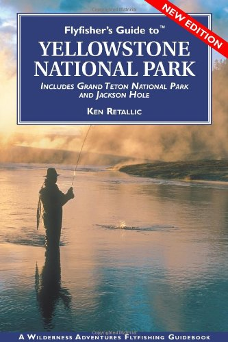 Flyfisher's Guide to Yellowstone National Park: Including Grand Teton Nat'l Park (Flyfisher's...