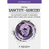 From Sanctity to Sorcery: An Author's Guide to Building Belief Structures and Magic Systems (Author Guides)