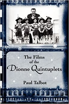 Book The Films of the Dionne Quintuplets by Paul Talbot (2007-09-09)