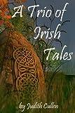 A Trio of Irish Tales, Judith Cullen, 1482738538