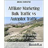 Affiliate Marketing Bulk Traffic vs Autopilot Traffic: Chances are your Bulk Traffic isn't even targeted to your...
